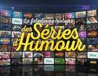 La fabuleuse histoire des séries d'humour